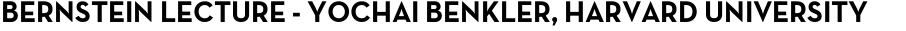 Bernstein Lecture - Yochai Benkler, Harvard University
